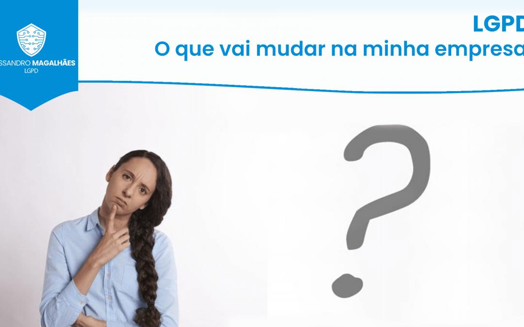 LGPD: O que vai mudar na minha empresa?