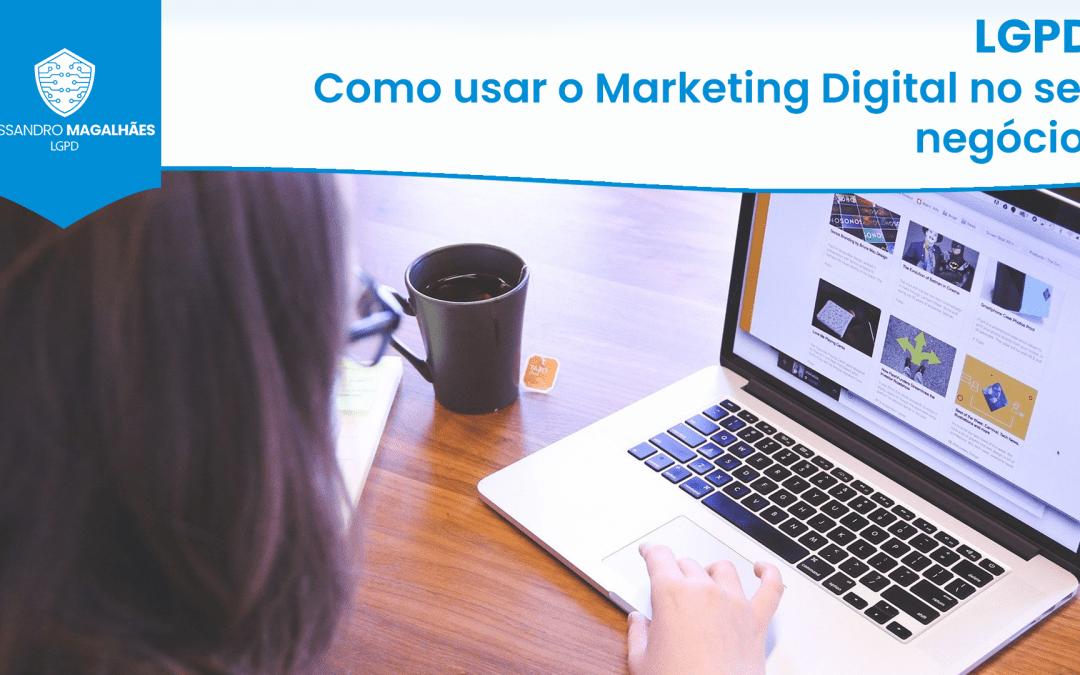 LGPD: Como usar o Marketing Digital no seu negócio?
