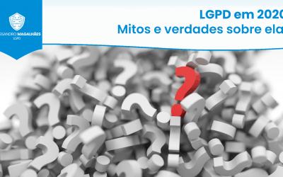 LGPD em 2020: Mitos e verdades sobre ela?