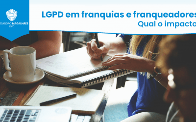 LGPD em franquias e franqueadores: Qual o impacto?