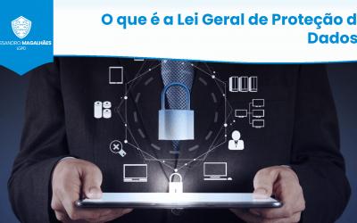 O que é a Lei Geral de Proteção de Dados?