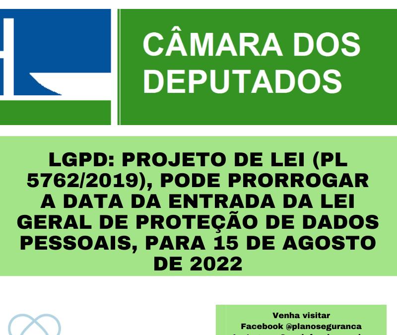 LGPD: Projeto de Lei (PL 5762/2019), pode prorrogar a data da entrada da Lei Geral de Proteção de Dados Pessoais, para 15 de agosto de 2022